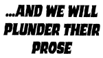...And We Will Plunder Their Prose
